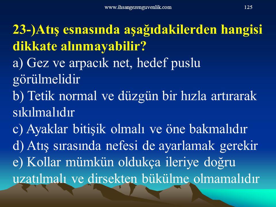 www.ihsangezenguvenlik.com125 23-)Atış esnasında aşağıdakilerden hangisi dikkate alınmayabilir? a) Gez ve arpacık net, hedef puslu görülmelidir b) Tet