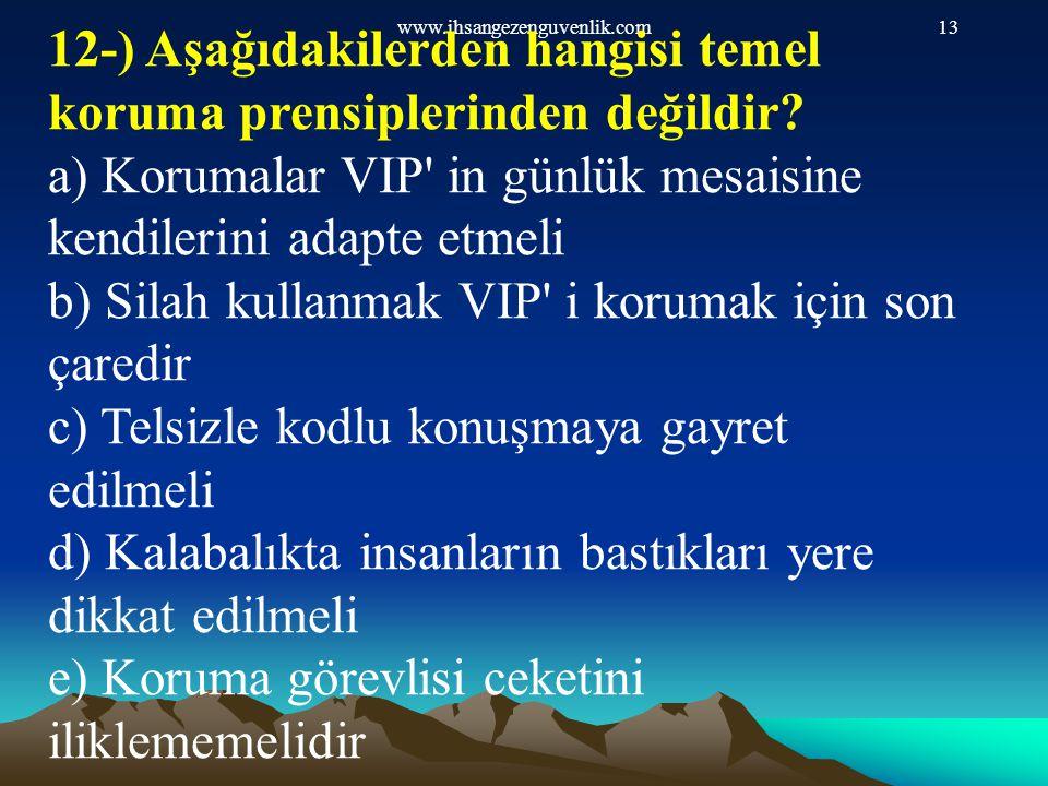 www.ihsangezenguvenlik.com13 12-) Aşağıdakilerden hangisi temel koruma prensiplerinden değildir? a) Korumalar VIP' in günlük mesaisine kendilerini ada