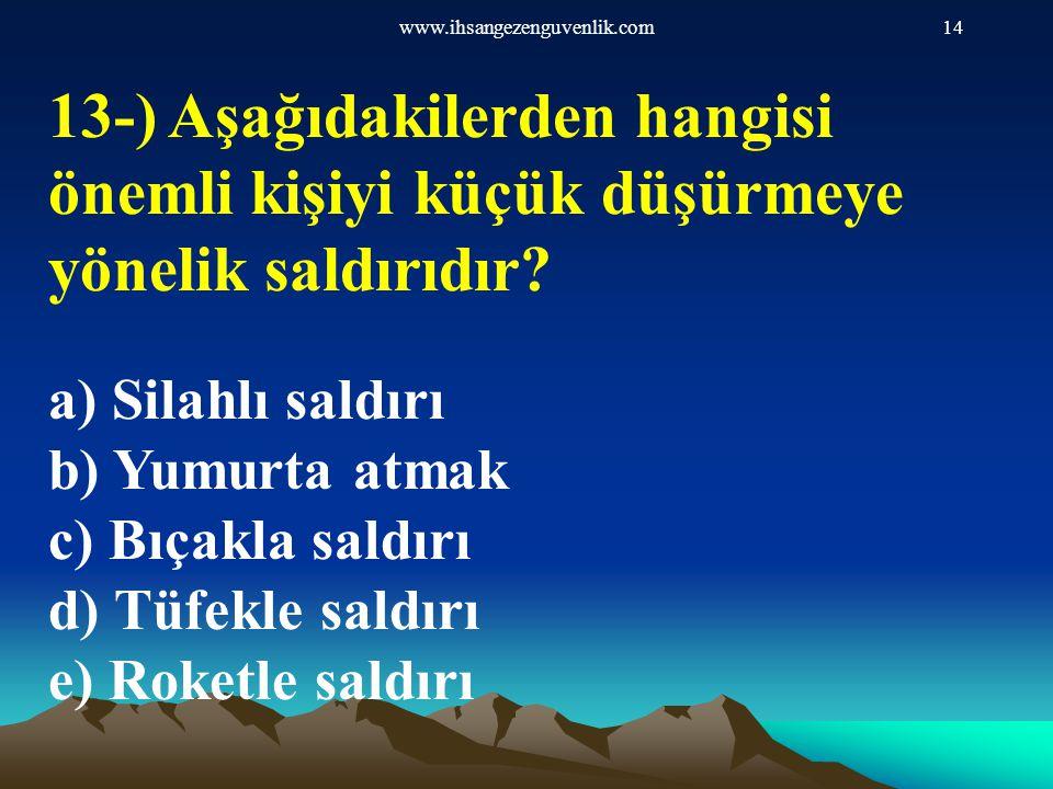 www.ihsangezenguvenlik.com14 13-) Aşağıdakilerden hangisi önemli kişiyi küçük düşürmeye yönelik saldırıdır? a) Silahlı saldırı b) Yumurta atmak c) Bıç