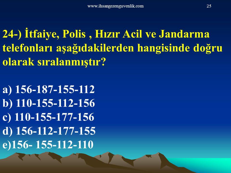 www.ihsangezenguvenlik.com25 24-) İtfaiye, Polis, Hızır Acil ve Jandarma telefonları aşağıdakilerden hangisinde doğru olarak sıralanmıştır? a) 156-187