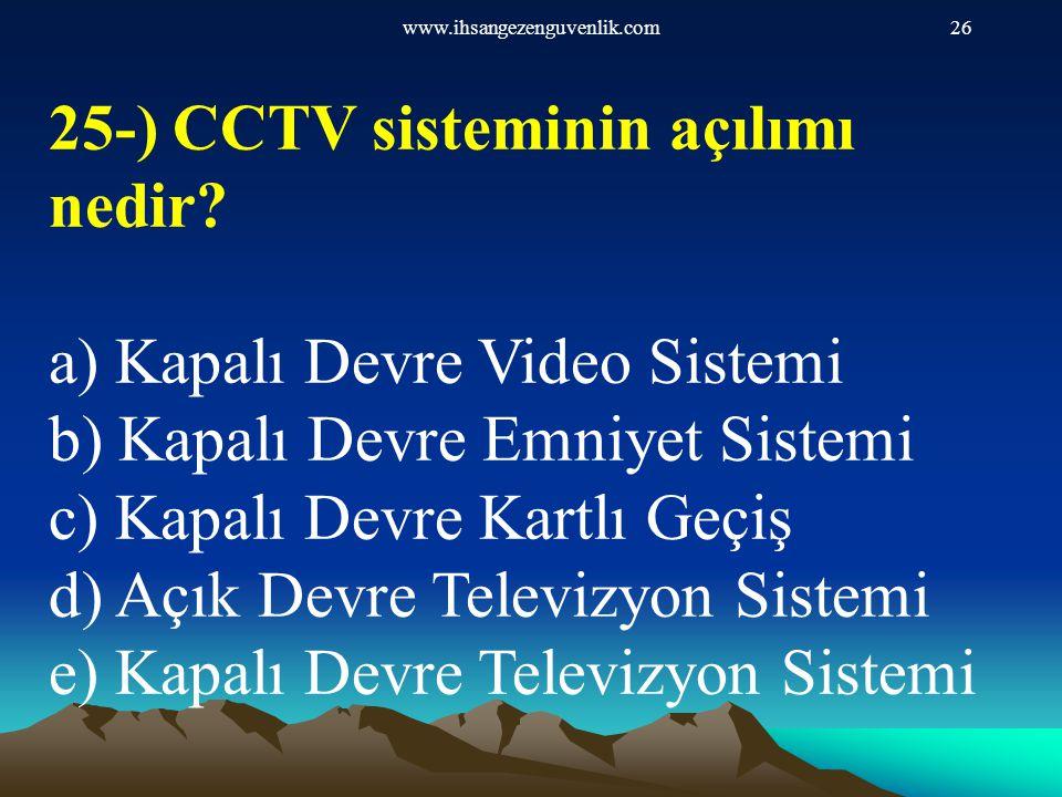 www.ihsangezenguvenlik.com26 25-) CCTV sisteminin açılımı nedir? a) Kapalı Devre Video Sistemi b) Kapalı Devre Emniyet Sistemi c) Kapalı Devre Kartlı
