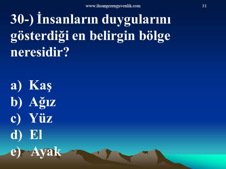 www.ihsangezenguvenlik.com31 30-) İnsanların duygularını gösterdiği en belirgin bölge neresidir? a)Kaş b)Ağız c)Yüz d) El e) Ayak