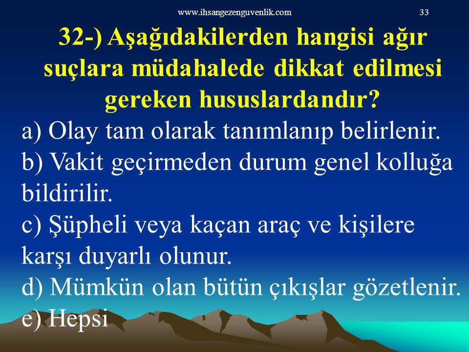 www.ihsangezenguvenlik.com33 32-) Aşağıdakilerden hangisi ağır suçlara müdahalede dikkat edilmesi gereken hususlardandır? a) Olay tam olarak tanımlanı