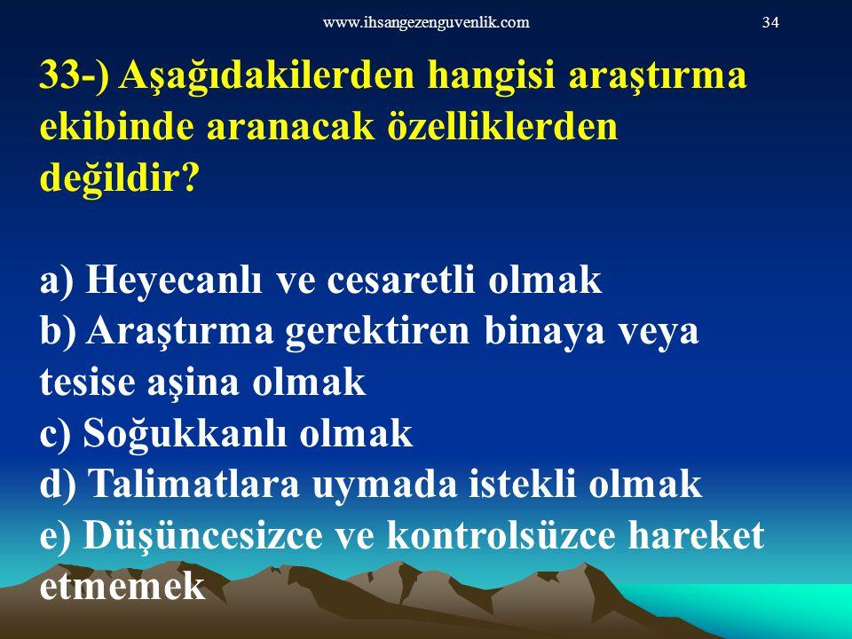 www.ihsangezenguvenlik.com34 33-) Aşağıdakilerden hangisi araştırma ekibinde aranacak özelliklerden değildir? a) Heyecanlı ve cesaretli olmak b) Araşt