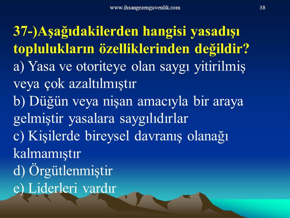 www.ihsangezenguvenlik.com38 37-)Aşağıdakilerden hangisi yasadışı toplulukların özelliklerinden değildir? a) Yasa ve otoriteye olan saygı yitirilmiş v
