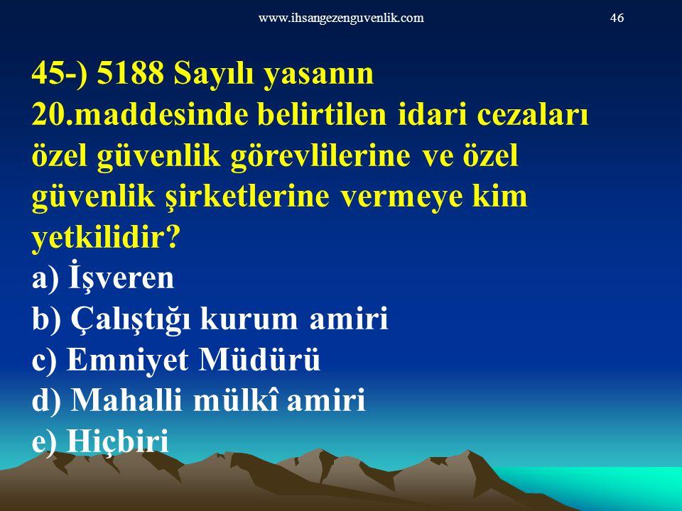 www.ihsangezenguvenlik.com46 45-) 5188 Sayılı yasanın 20.maddesinde belirtilen idari cezaları özel güvenlik görevlilerine ve özel güvenlik şirketlerin