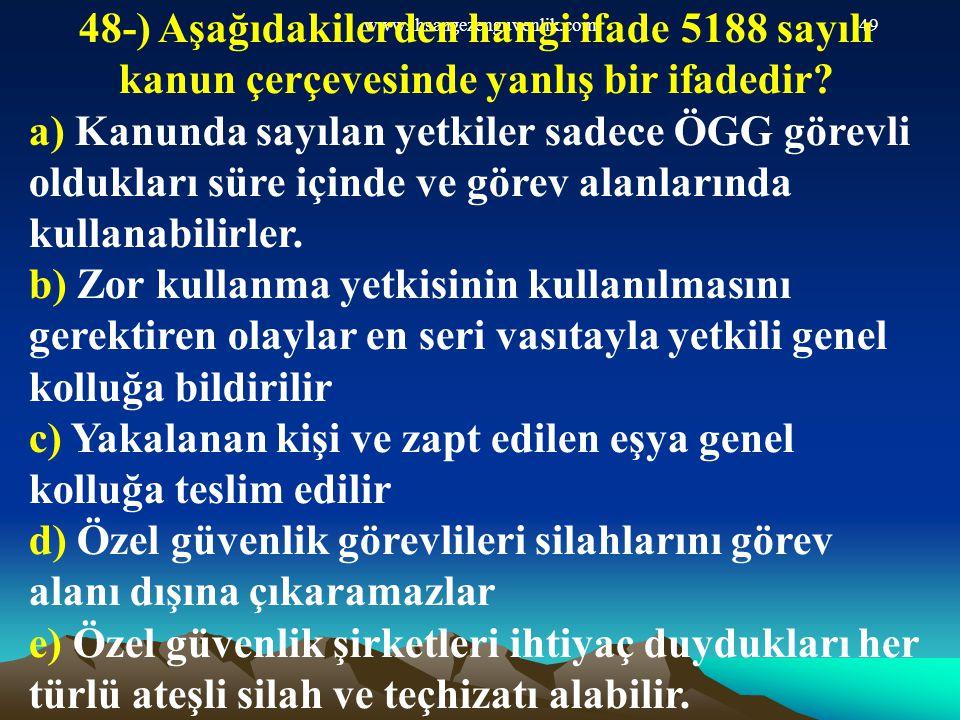 www.ihsangezenguvenlik.com49 48-) Aşağıdakilerden hangi ifade 5188 sayılı kanun çerçevesinde yanlış bir ifadedir? a) Kanunda sayılan yetkiler sadece Ö