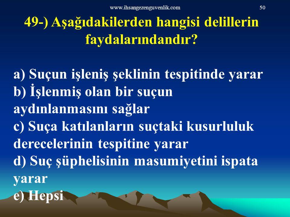 www.ihsangezenguvenlik.com50 49-) Aşağıdakilerden hangisi delillerin faydalarındandır? a) Suçun işleniş şeklinin tespitinde yarar b) İşlenmiş olan bir