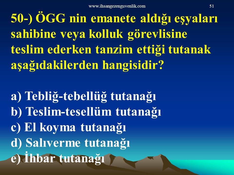www.ihsangezenguvenlik.com51 50-) ÖGG nin emanete aldığı eşyaları sahibine veya kolluk görevlisine teslim ederken tanzim ettiği tutanak aşağıdakilerde
