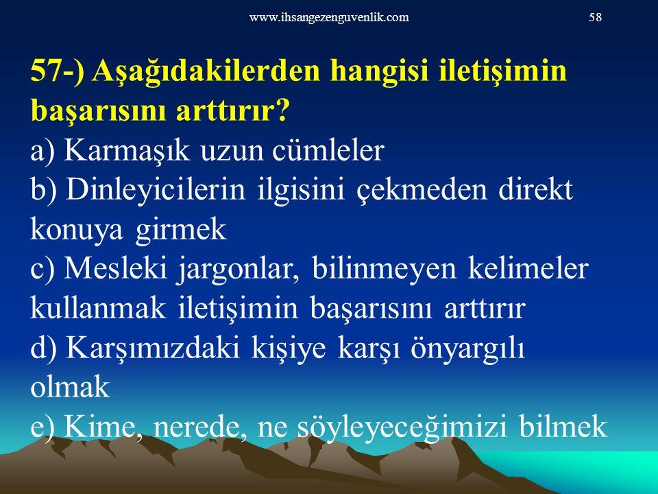 www.ihsangezenguvenlik.com58 57-) Aşağıdakilerden hangisi iletişimin başarısını arttırır? a) Karmaşık uzun cümleler b) Dinleyicilerin ilgisini çekmede