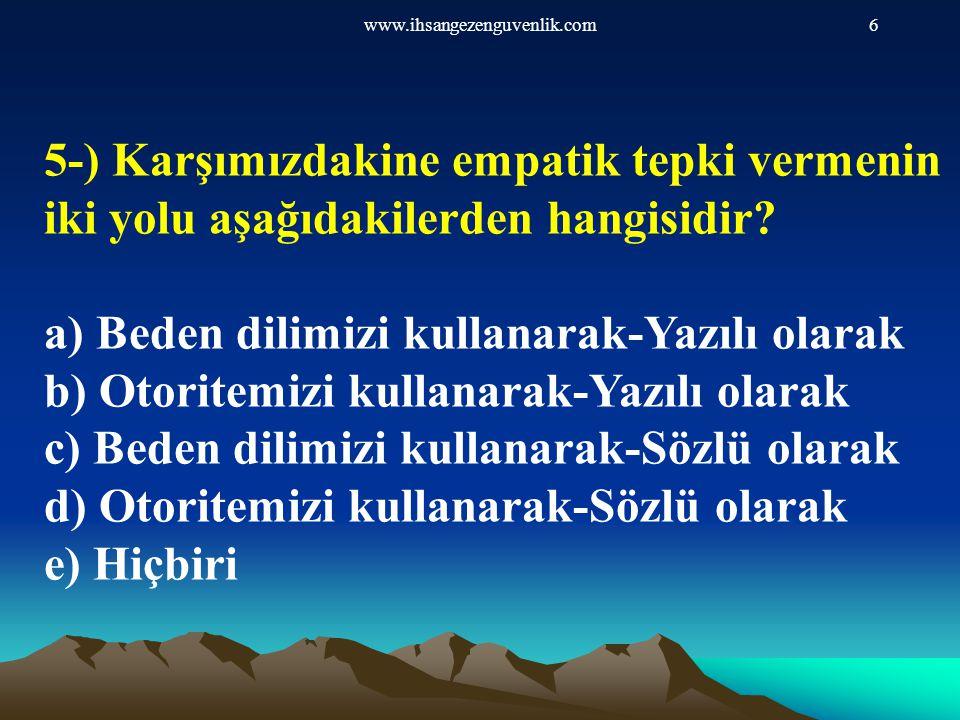 www.ihsangezenguvenlik.com6 5-) Karşımızdakine empatik tepki vermenin iki yolu aşağıdakilerden hangisidir? a) Beden dilimizi kullanarak-Yazılı olarak