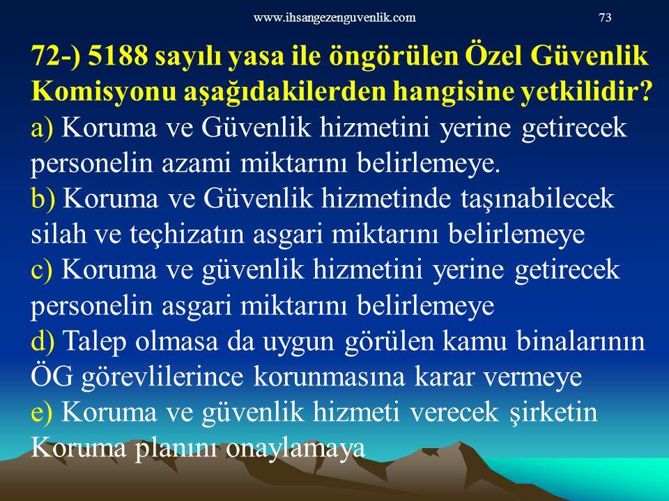 www.ihsangezenguvenlik.com73 72-) 5188 sayılı yasa ile öngörülen Özel Güvenlik Komisyonu aşağıdakilerden hangisine yetkilidir? a) Koruma ve Güvenlik h