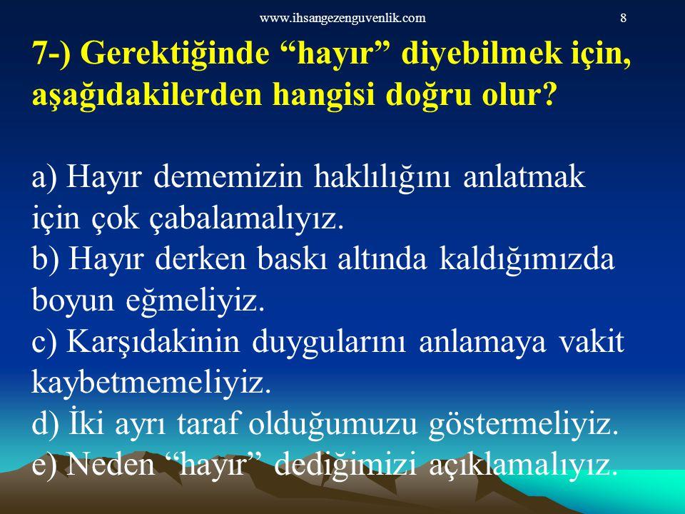 """www.ihsangezenguvenlik.com8 7-) Gerektiğinde """"hayır"""" diyebilmek için, aşağıdakilerden hangisi doğru olur? a) Hayır dememizin haklılığını anlatmak için"""