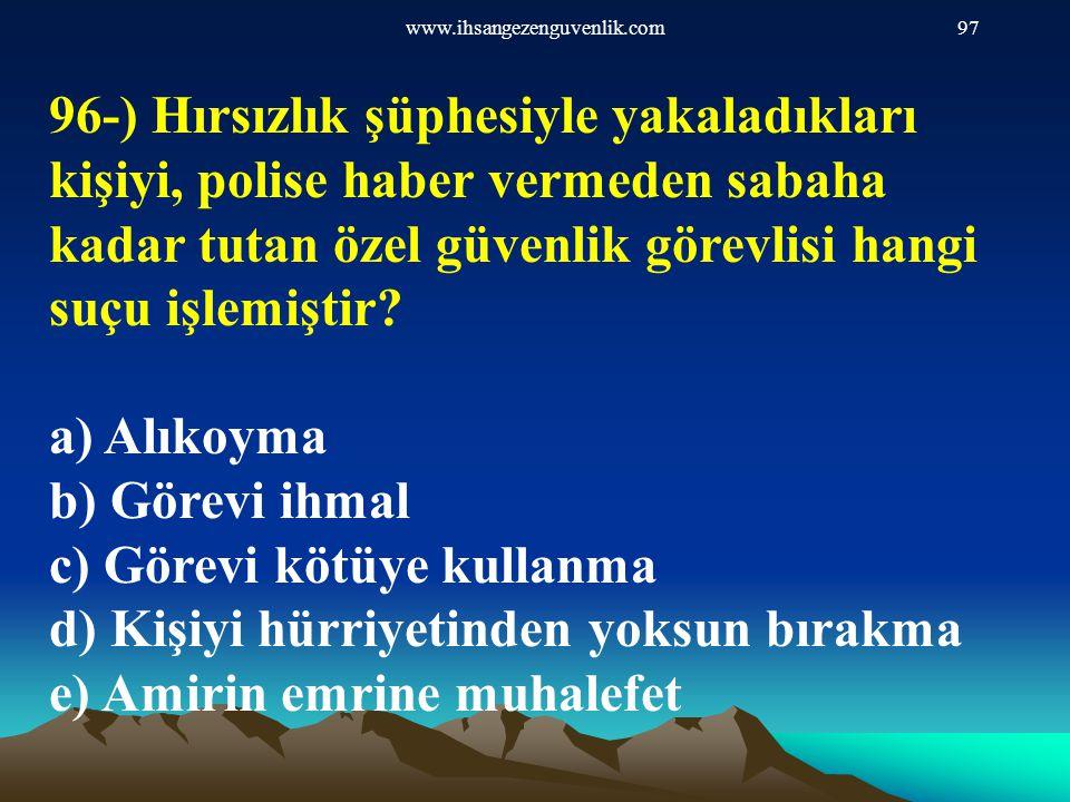 www.ihsangezenguvenlik.com97 96-) Hırsızlık şüphesiyle yakaladıkları kişiyi, polise haber vermeden sabaha kadar tutan özel güvenlik görevlisi hangi su