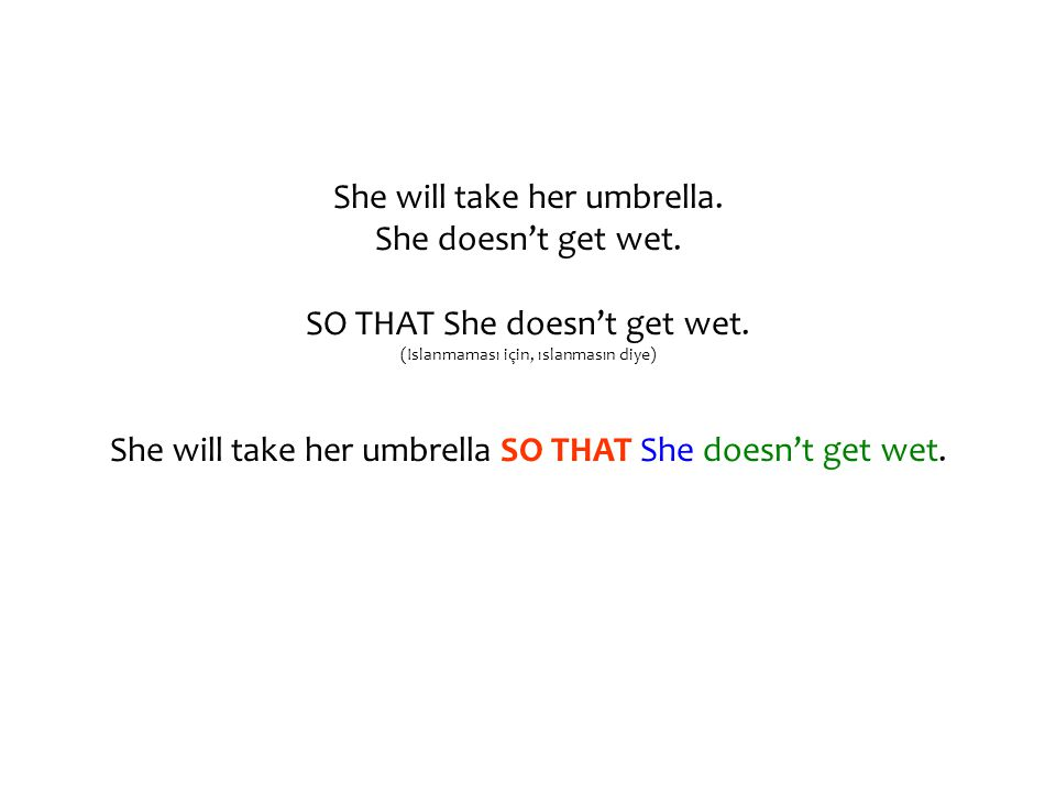 She will take her umbrella. She doesn't get wet. SO THAT She doesn't get wet.