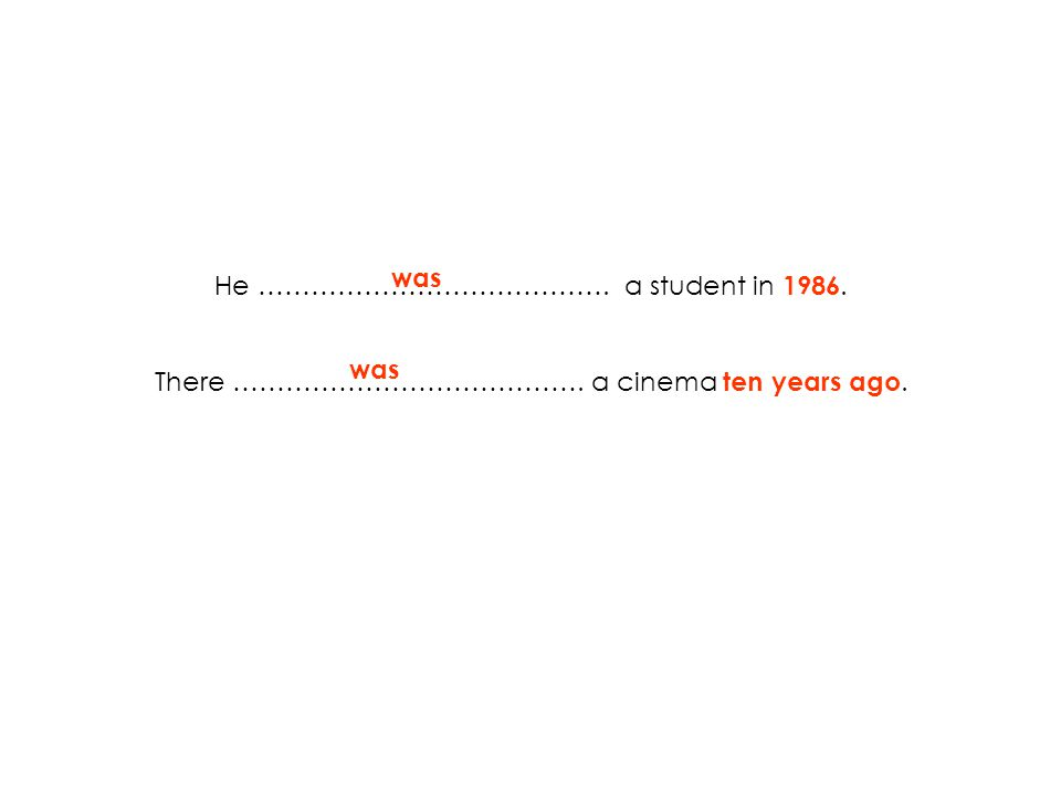 He …………………………………. a student in 1986. There …………………………………. a cinema ten years ago. was