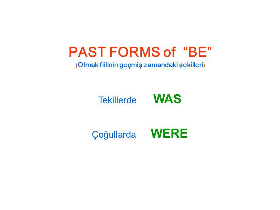 PAST FORMS of BE ( Olmak fiilinin geçmiş zamandaki şekilleri ) Tekillerde WAS Çoğullarda WERE