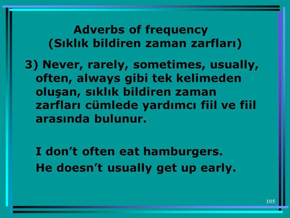 105 Adverbs of frequency (Sıklık bildiren zaman zarfları) 3) Never, rarely, sometimes, usually, often, always gibi tek kelimeden oluşan, sıklık bildir
