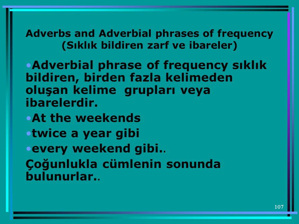 107 Adverbs and Adverbial phrases of frequency (Sıklık bildiren zarf ve ibareler) •Adverbial phrase of frequency sıklık bildiren, birden fazla kelimed