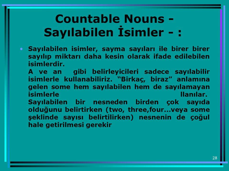 28 Countable Nouns - Sayılabilen İsimler - : •Sayılabilen isimler, sayma sayıları ile birer birer sayılıp miktarı daha kesin olarak ifade edilebilen i
