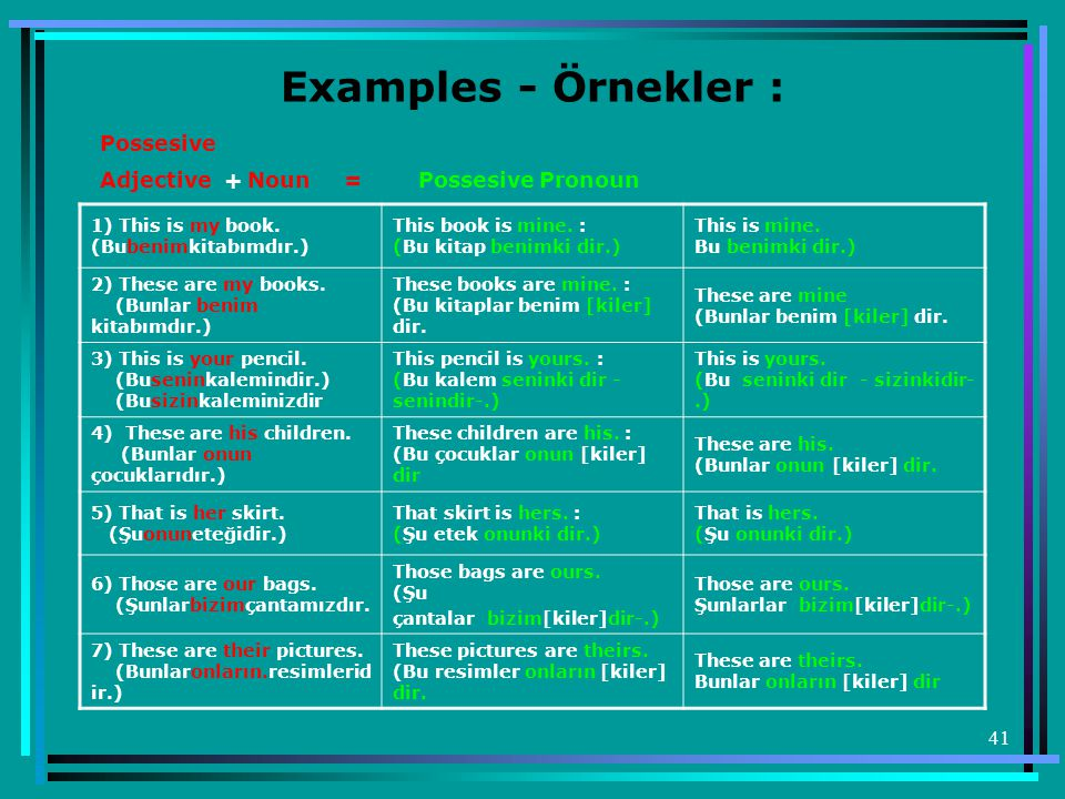 41 Examples - Örnekler : 1) This is my book.(Bubenimkitabımdır.) This book is mine.