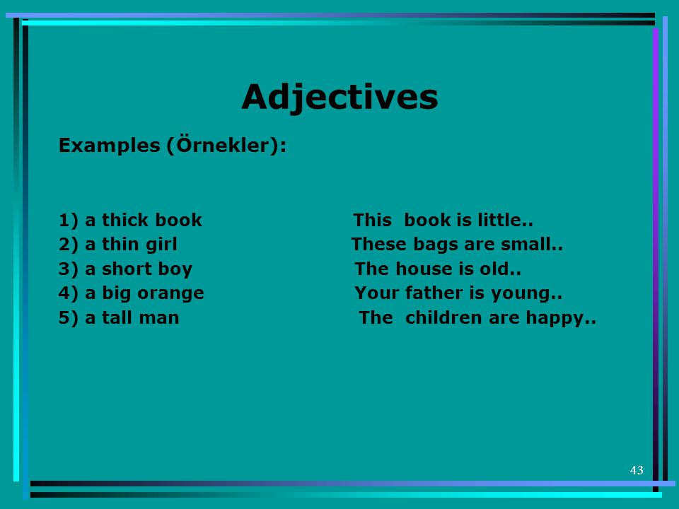 43 Adjectives Examples (Örnekler): 1) a thick book This book is little..