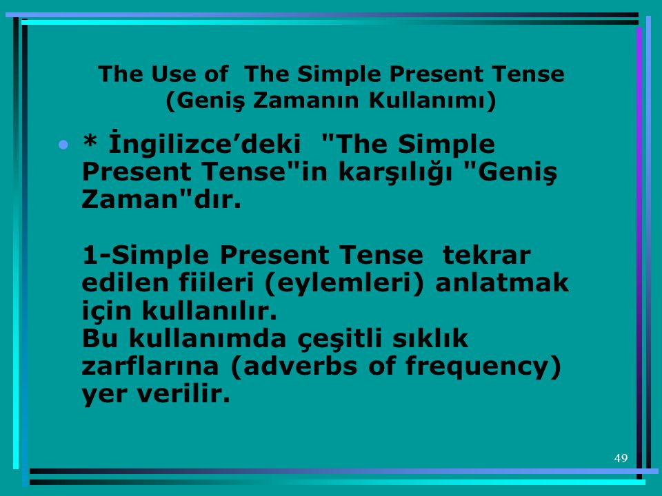 49 The Use of The Simple Present Tense (Geniş Zamanın Kullanımı) •* İngilizce'deki