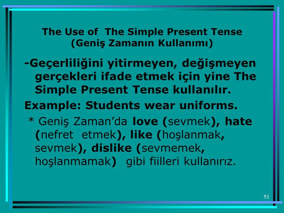 51 The Use of The Simple Present Tense (Geniş Zamanın Kullanımı) -Geçerliliğini yitirmeyen, değişmeyen gerçekleri ifade etmek için yine The Simple Pre