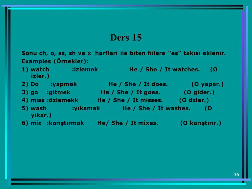 """56 Ders 15 Sonu ch, o, ss, sh ve x harfleri ile biten fiilere """"es"""" takısı eklenir. Examples (Örnekler): 1) watch:izlemek He / She / It watches. (O izl"""
