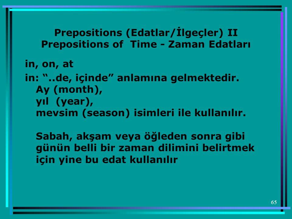 """65 Prepositions (Edatlar/İlgeçler) II Prepositions of Time - Zaman Edatları in, on, at in: """"..de, içinde"""" anlamına gelmektedir. Ay (month), yıl (year)"""