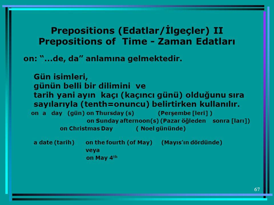 """67 Prepositions (Edatlar/İlgeçler) II Prepositions of Time - Zaman Edatları on: """"...de, da"""" anlamına gelmektedir. Gün isimleri, günün belli bir dilimi"""
