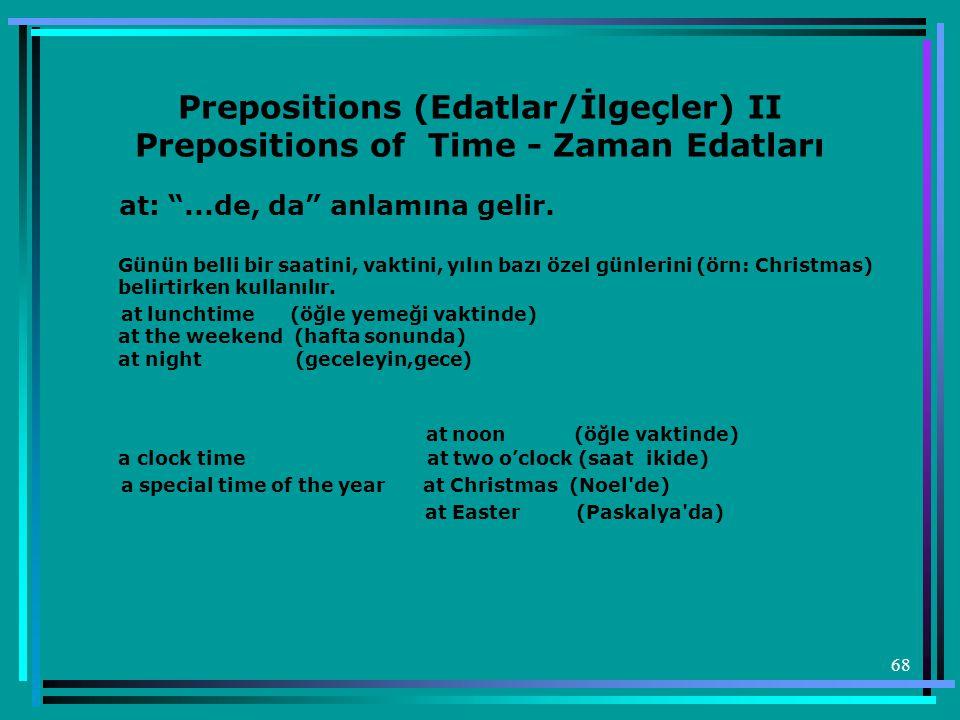 """68 Prepositions (Edatlar/İlgeçler) II Prepositions of Time - Zaman Edatları at: """"...de, da"""" anlamına gelir. Günün belli bir saatini, vaktini, yılın ba"""