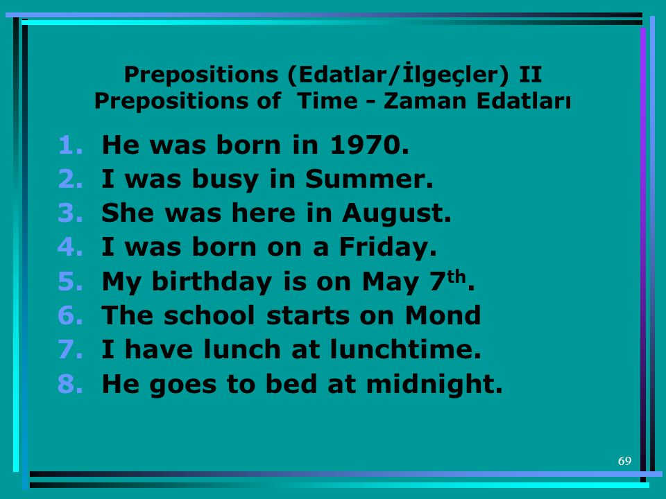69 Prepositions (Edatlar/İlgeçler) II Prepositions of Time - Zaman Edatları 1.He was born in 1970.