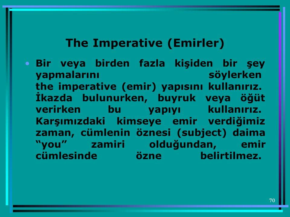 70 The Imperative (Emirler) •Bir veya birden fazla kişiden bir şey yapmalarını söylerken the imperative (emir) yapısını kullanırız. İkazda bulunurken,