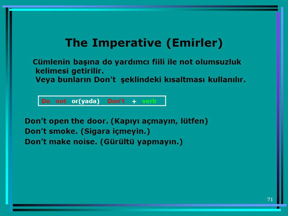 71 The Imperative (Emirler) Cümlenin başına do yardımcı fiili ile not olumsuzluk kelimesi getirilir. Veya bunların Don't şeklindeki kısaltması kullanı