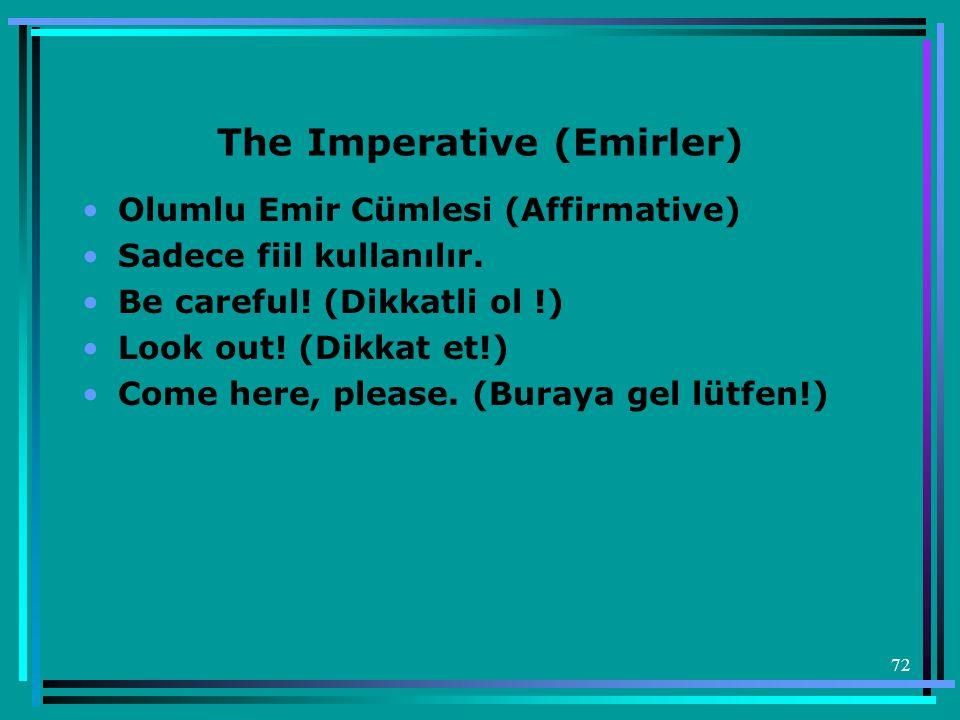 72 The Imperative (Emirler) •Olumlu Emir Cümlesi (Affirmative) •Sadece fiil kullanılır. •Be careful! (Dikkatli ol !) •Look out! (Dikkat et!) •Come her