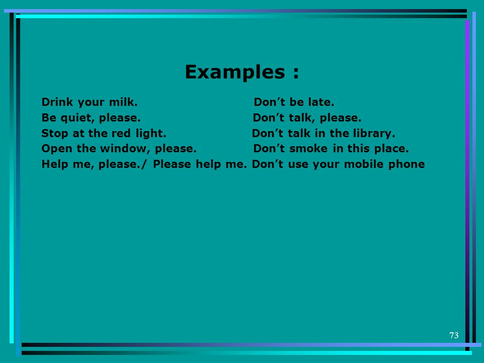73 Examples : Drink your milk.Don't be late. Be quiet, please.