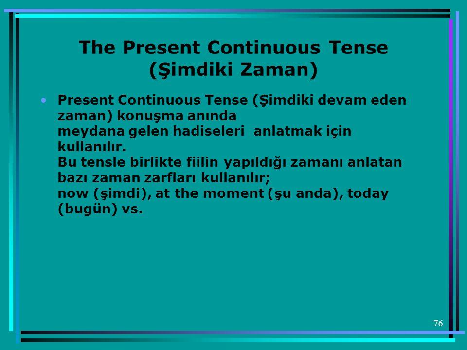 76 The Present Continuous Tense (Şimdiki Zaman) •Present Continuous Tense (Şimdiki devam eden zaman) konuşma anında meydana gelen hadiseleri anlatmak
