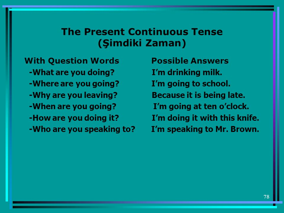 78 The Present Continuous Tense (Şimdiki Zaman) With Question Words Possible Answers -What are you doing.