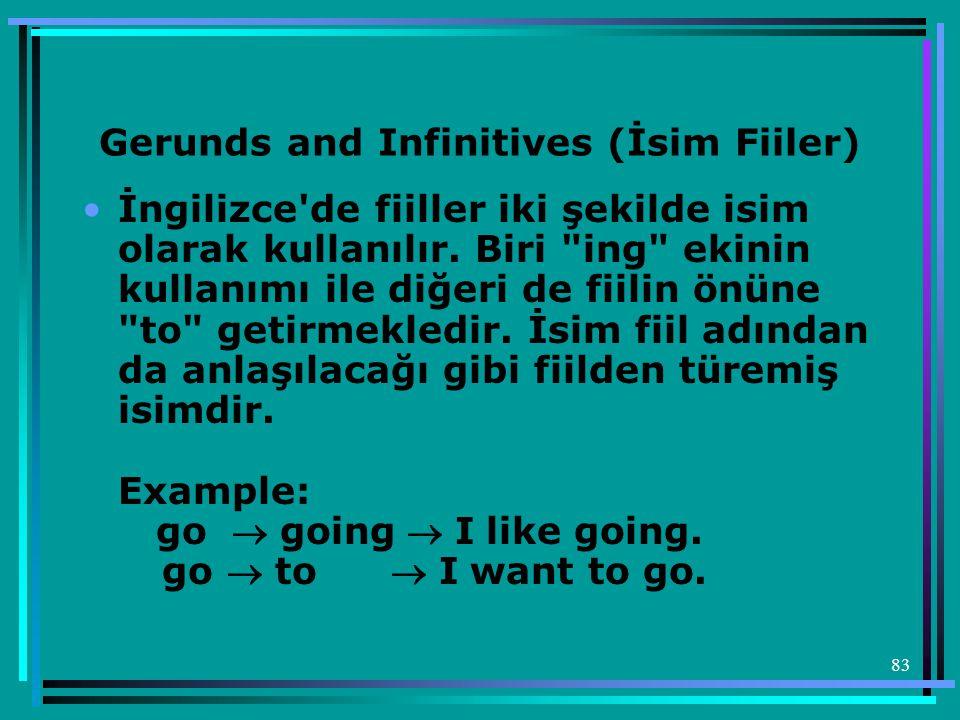 83 Gerunds and Infinitives (İsim Fiiler) •İngilizce'de fiiller iki şekilde isim olarak kullanılır. Biri