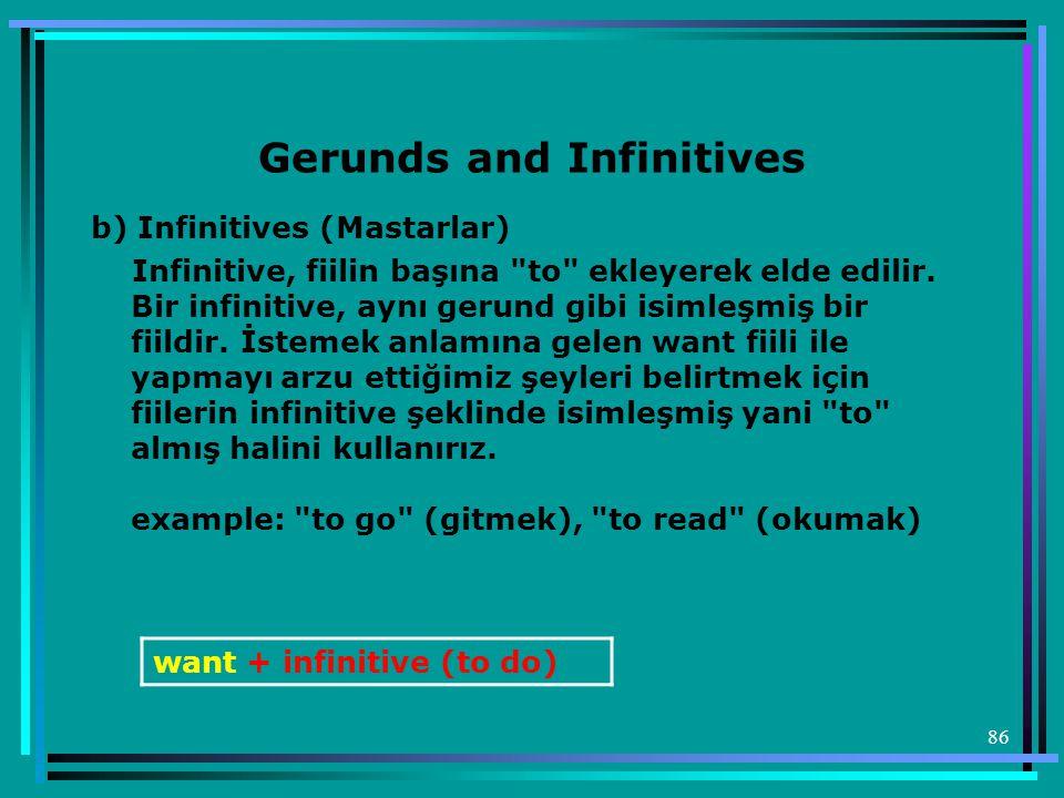 86 Gerunds and Infinitives b) Infinitives (Mastarlar) Infinitive, fiilin başına