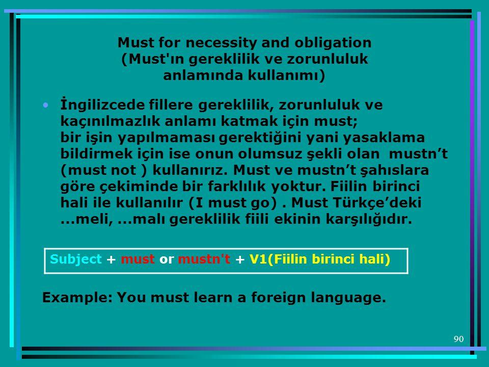 90 Must for necessity and obligation (Must'ın gereklilik ve zorunluluk anlamında kullanımı) •İngilizcede fillere gereklilik, zorunluluk ve kaçınılmazl