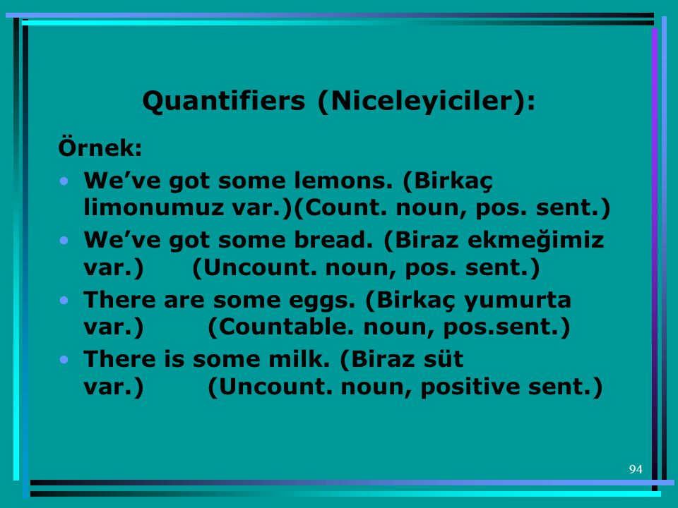 94 Quantifiers (Niceleyiciler): Örnek: •We've got some lemons.
