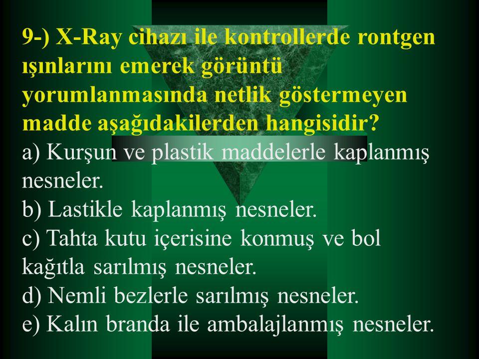 9-) X-Ray cihazı ile kontrollerde rontgen ışınlarını emerek görüntü yorumlanmasında netlik göstermeyen madde aşağıdakilerden hangisidir? a) Kurşun ve