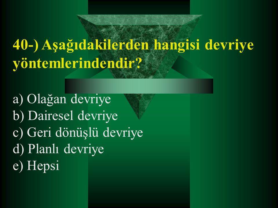 40-) Aşağıdakilerden hangisi devriye yöntemlerindendir? a) Olağan devriye b) Dairesel devriye c) Geri dönüşlü devriye d) Planlı devriye e) Hepsi