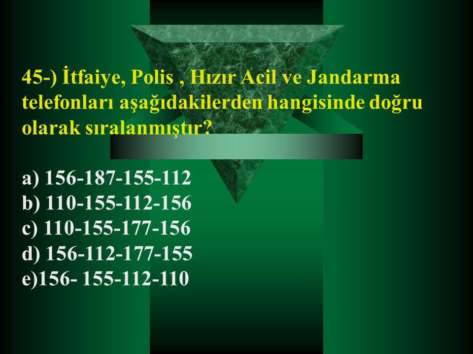 45-) İtfaiye, Polis, Hızır Acil ve Jandarma telefonları aşağıdakilerden hangisinde doğru olarak sıralanmıştır? a) 156-187-155-112 b) 110-155-112-156 c