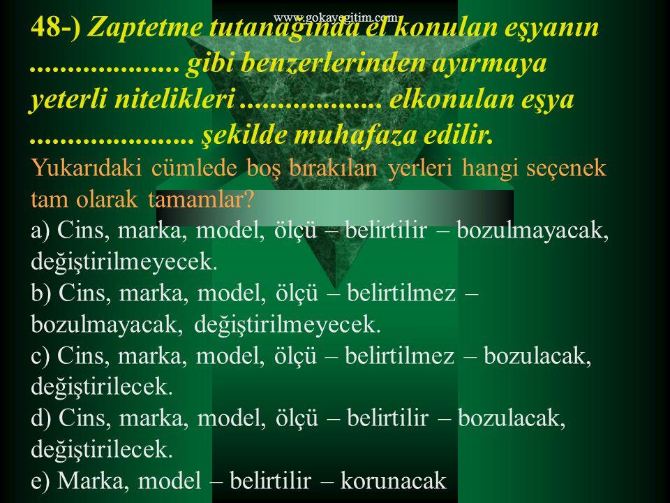 www.gokayegitim.com 48-) Zaptetme tutanağında el konulan eşyanın.................... gibi benzerlerinden ayırmaya yeterli nitelikleri.................