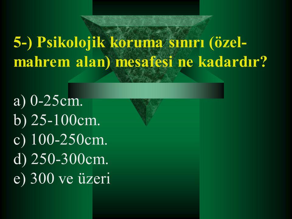 5-) Psikolojik koruma sınırı (özel- mahrem alan) mesafesi ne kadardır? a) 0-25cm. b) 25-100cm. c) 100-250cm. d) 250-300cm. e) 300 ve üzeri