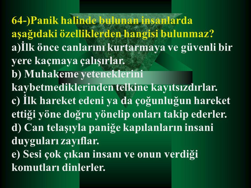 64-)Panik halinde bulunan insanlarda aşağıdaki özelliklerden hangisi bulunmaz.