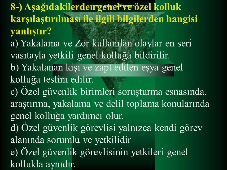 www.gokayegitim.com 8-) Aşağıdakilerden genel ve özel kolluk karşılaştırılması ile ilgili bilgilerden hangisi yanlıştır? a) Yakalama ve Zor kullanılan